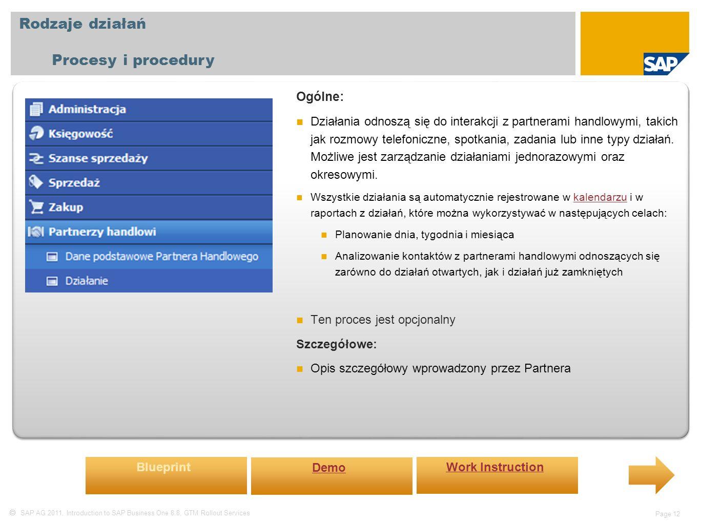  SAP AG 2011, Introduction to SAP Business One 8.8, GTM Rollout Services Page 12 Rodzaje działań Procesy i procedury Ogólne: Działania odnoszą się do interakcji z partnerami handlowymi, takich jak rozmowy telefoniczne, spotkania, zadania lub inne typy działań.