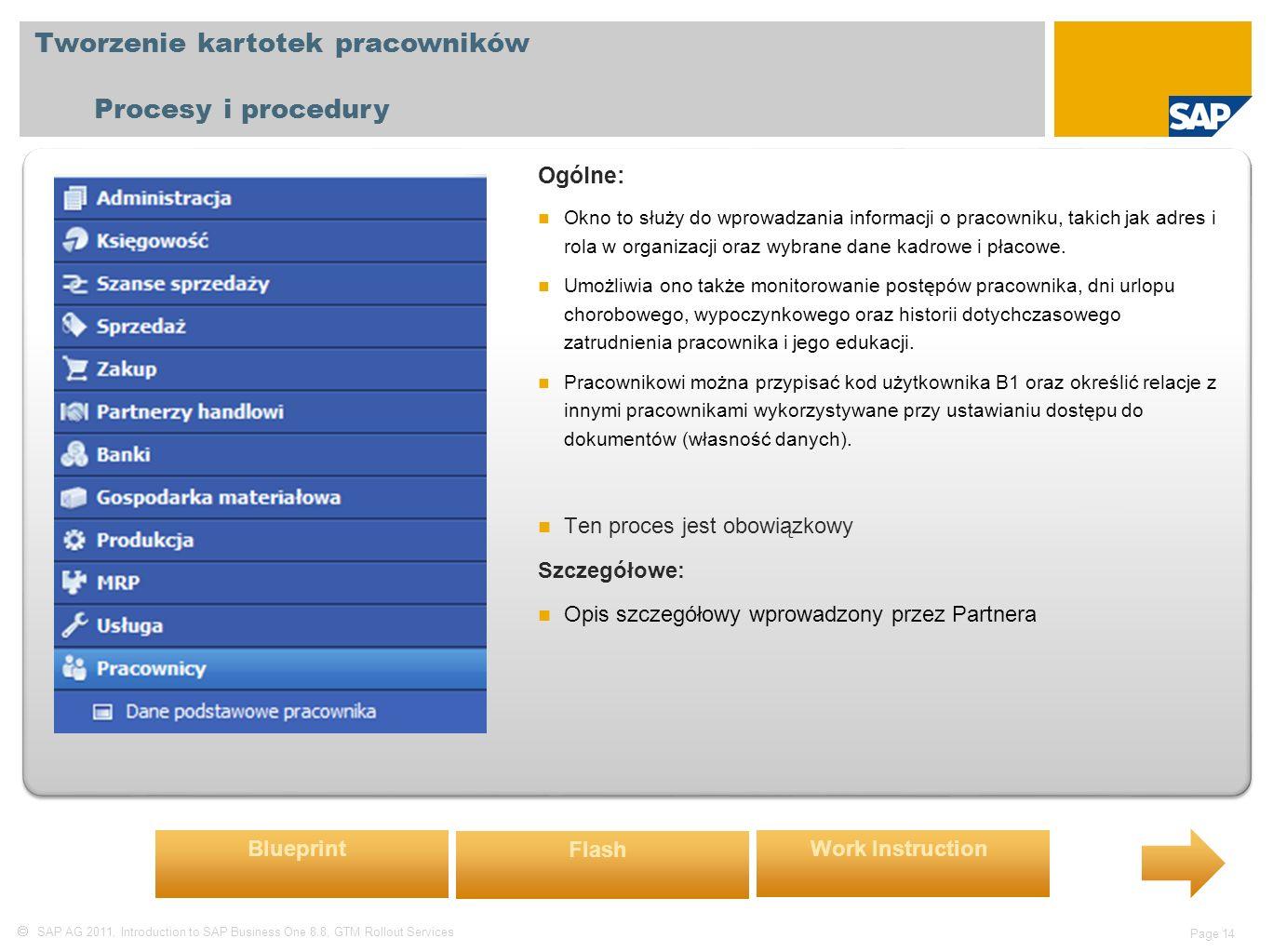  SAP AG 2011, Introduction to SAP Business One 8.8, GTM Rollout Services Page 14 Tworzenie kartotek pracowników Procesy i procedury Ogólne: Okno to służy do wprowadzania informacji o pracowniku, takich jak adres i rola w organizacji oraz wybrane dane kadrowe i płacowe.