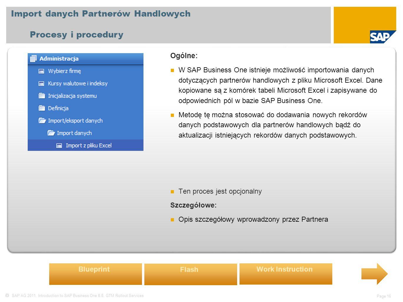  SAP AG 2011, Introduction to SAP Business One 8.8, GTM Rollout Services Page 16 Import danych Partnerów Handlowych Procesy i procedury Ogólne: W SAP Business One istnieje możliwość importowania danych dotyczących partnerów handlowych z pliku Microsoft Excel.