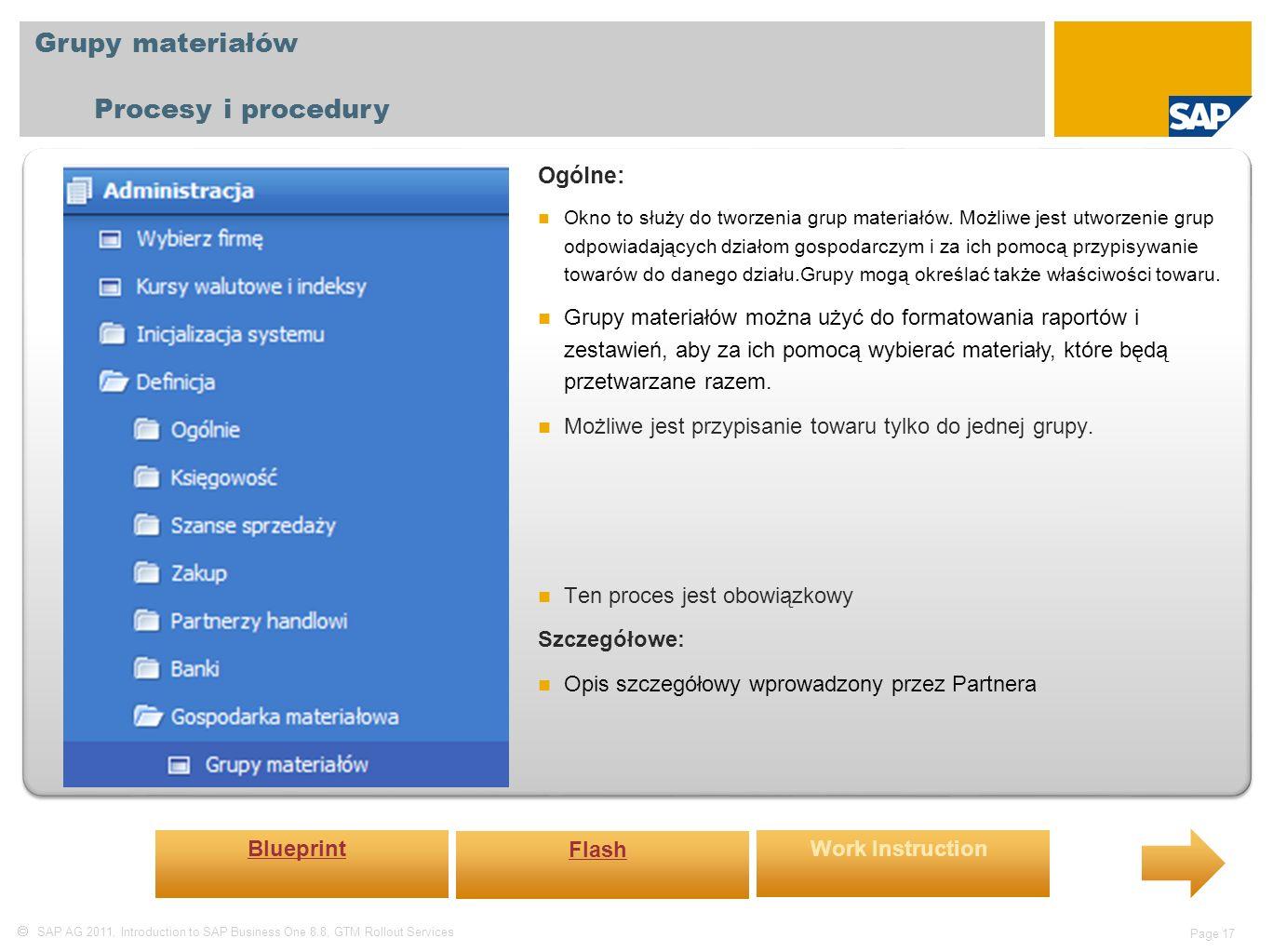  SAP AG 2011, Introduction to SAP Business One 8.8, GTM Rollout Services Page 17 Grupy materiałów Procesy i procedury Ogólne: Okno to służy do tworzenia grup materiałów.