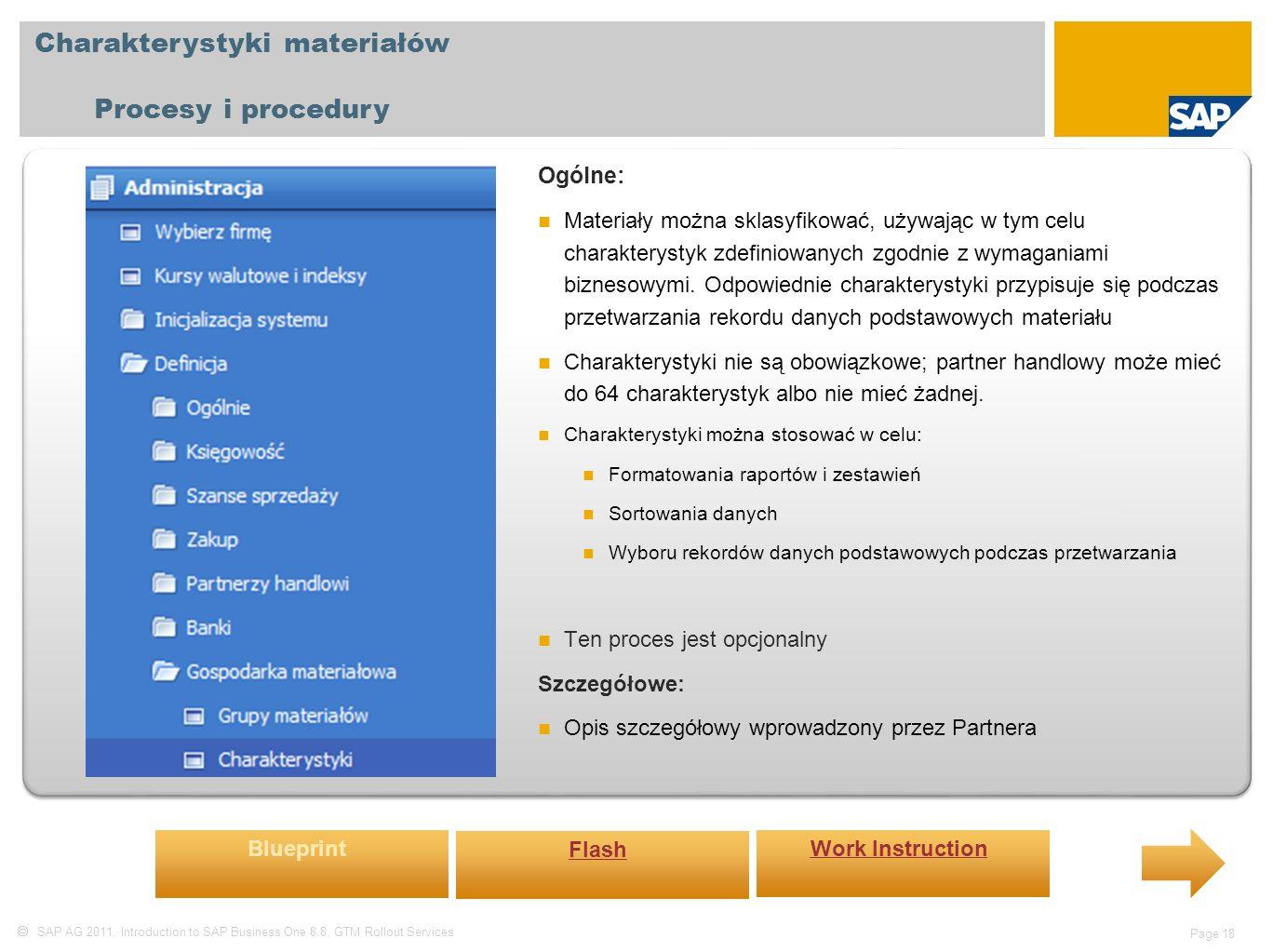 SAP AG 2011, Introduction to SAP Business One 8.8, GTM Rollout Services Page 18 Charakterystyki materiałów Procesy i procedury Ogólne: Materiały można sklasyfikować, używając w tym celu charakterystyk zdefiniowanych zgodnie z wymaganiami biznesowymi.