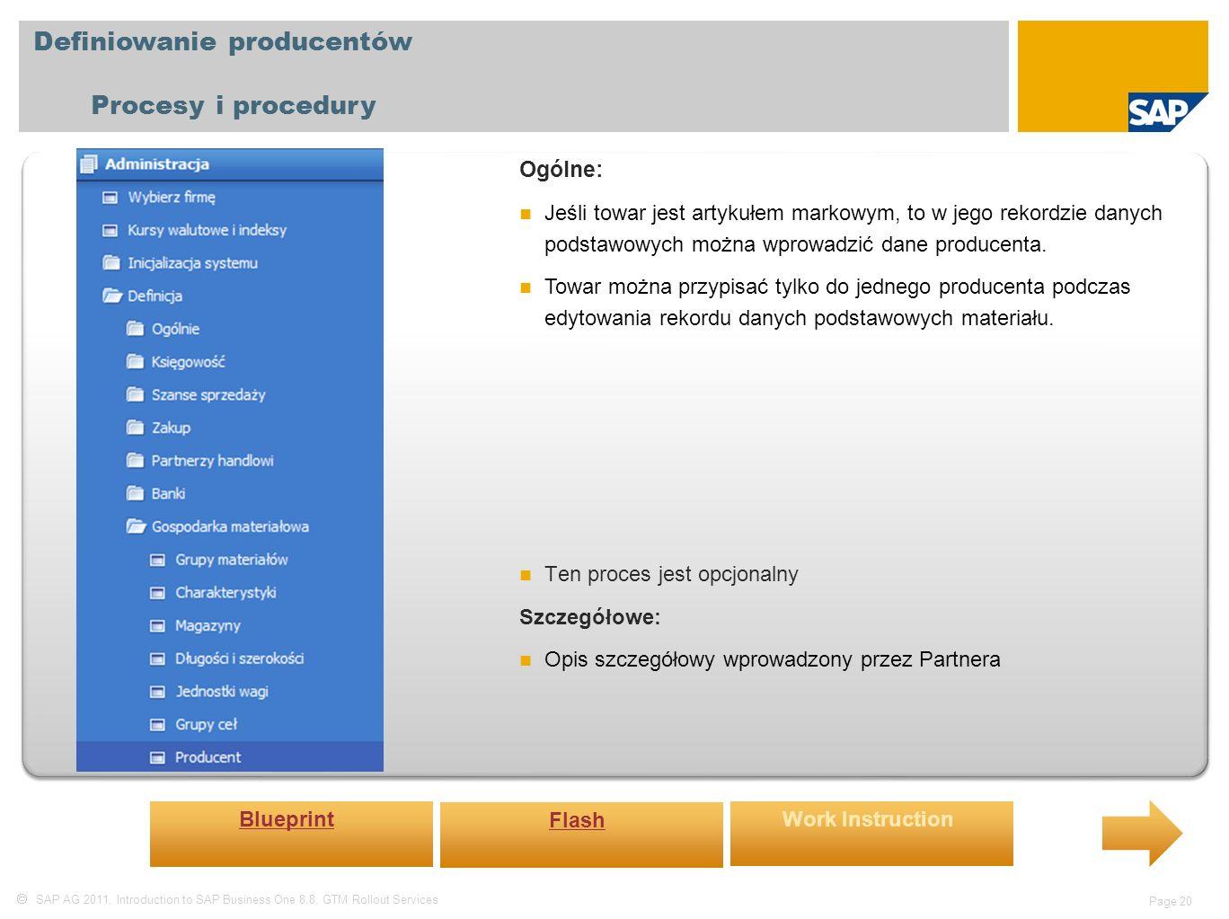  SAP AG 2011, Introduction to SAP Business One 8.8, GTM Rollout Services Page 20 Definiowanie producentów Procesy i procedury Ogólne: Jeśli towar jest artykułem markowym, to w jego rekordzie danych podstawowych można wprowadzić dane producenta.