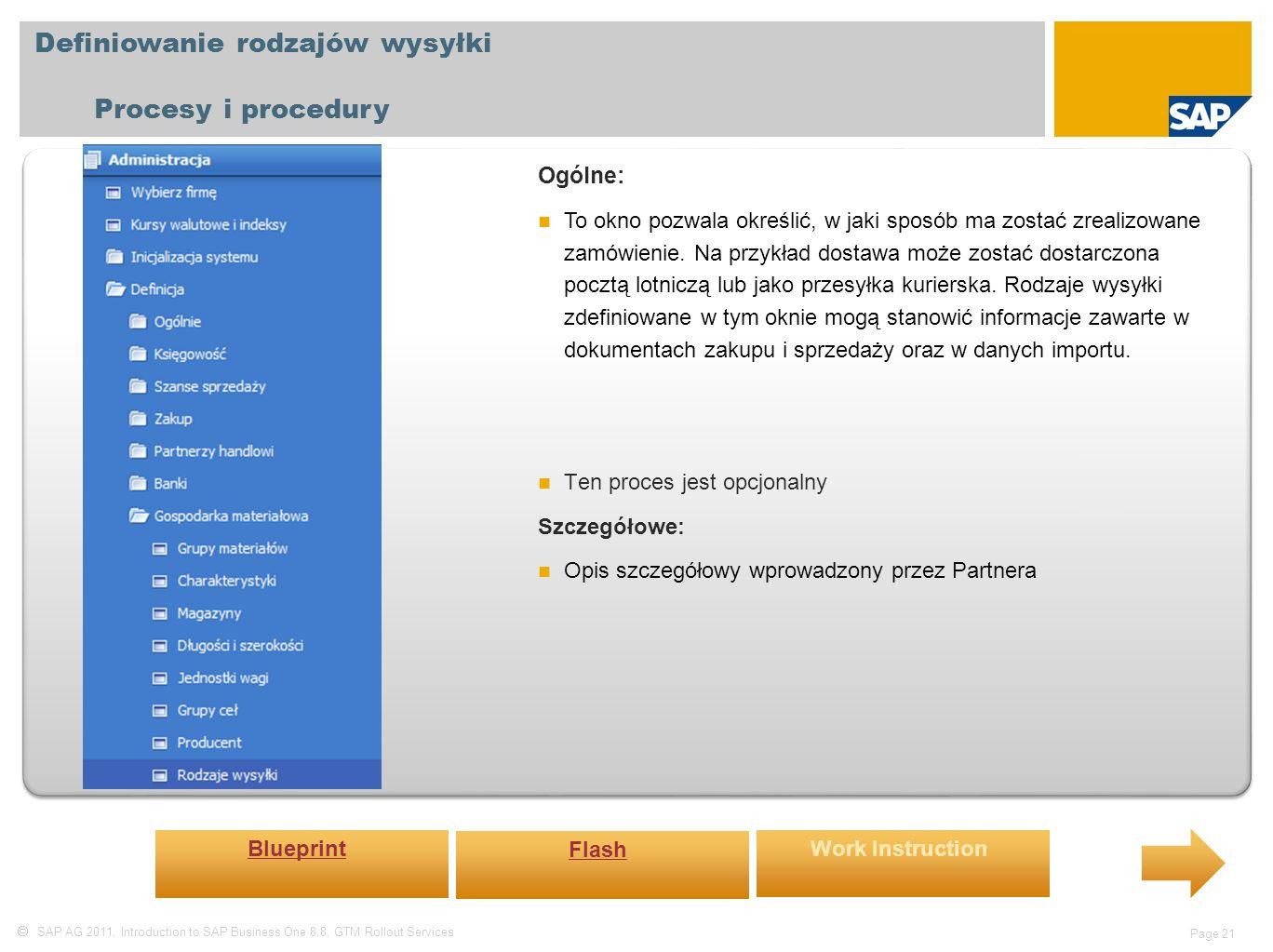  SAP AG 2011, Introduction to SAP Business One 8.8, GTM Rollout Services Page 21 Definiowanie rodzajów wysyłki Procesy i procedury Ogólne: To okno pozwala określić, w jaki sposób ma zostać zrealizowane zamówienie.