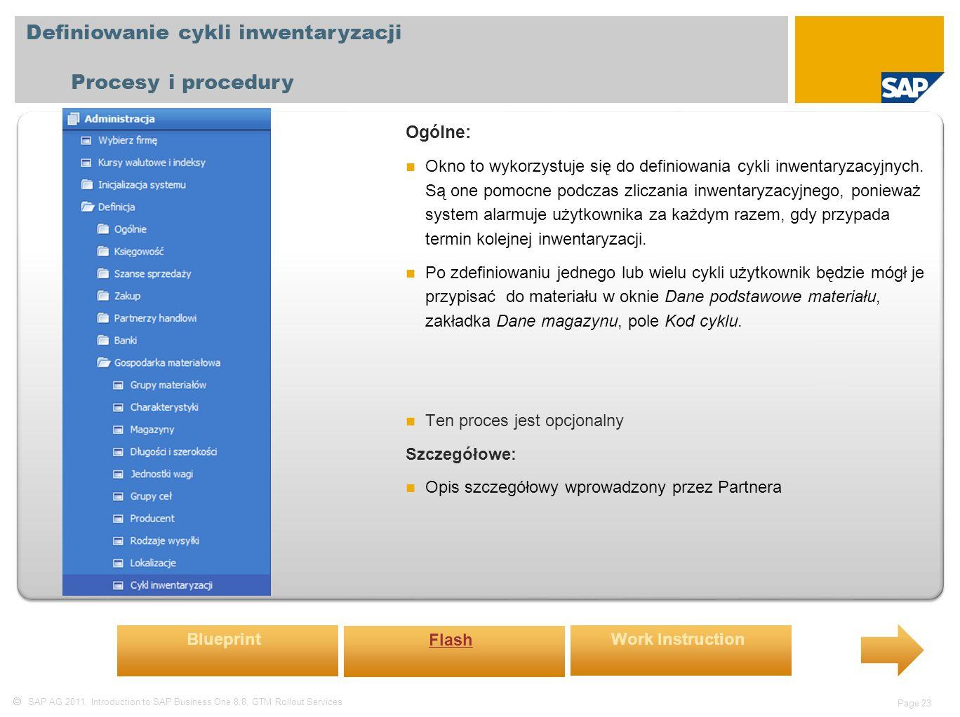  SAP AG 2011, Introduction to SAP Business One 8.8, GTM Rollout Services Page 23 Definiowanie cykli inwentaryzacji Procesy i procedury Ogólne: Okno to wykorzystuje się do definiowania cykli inwentaryzacyjnych.