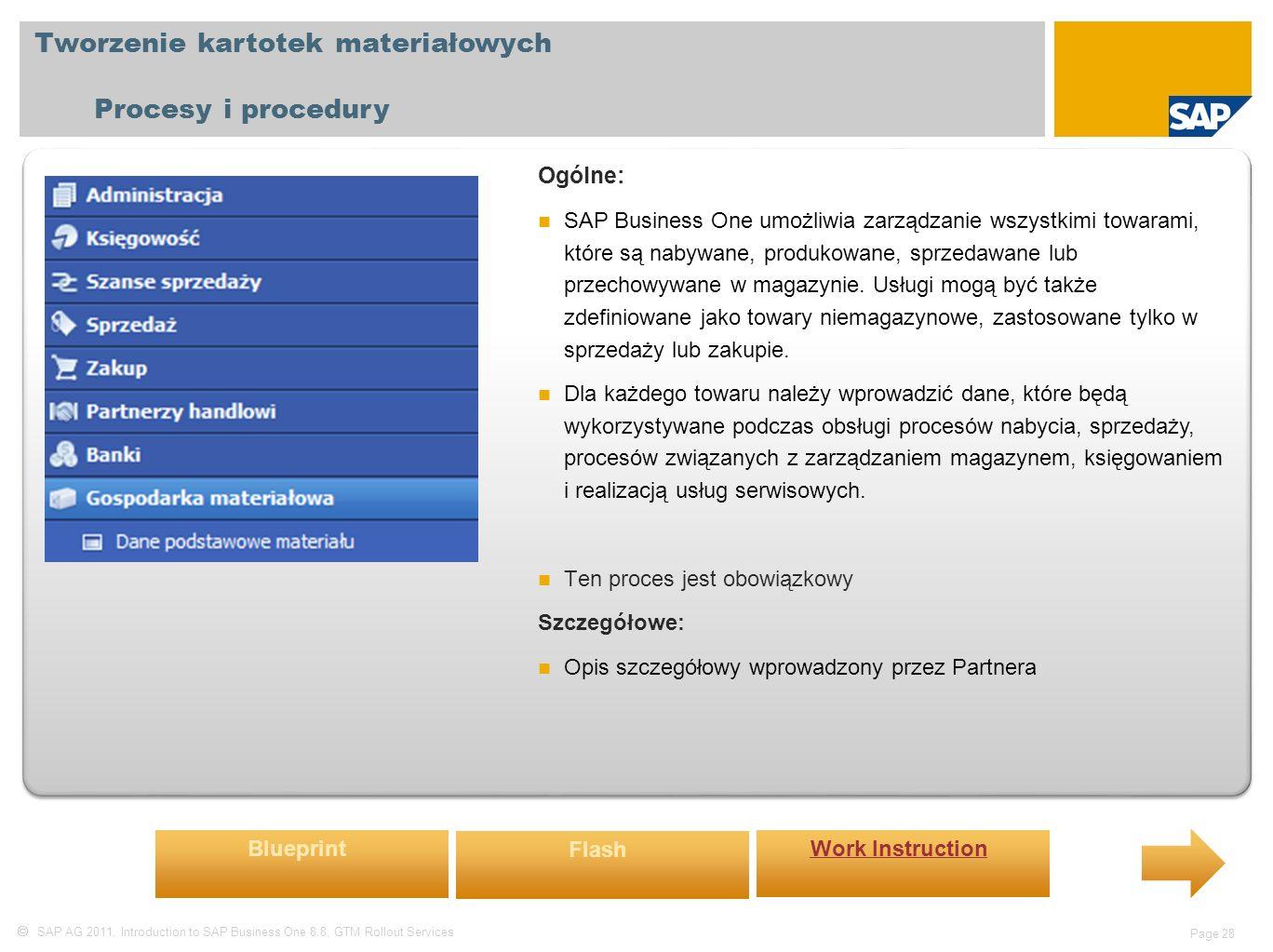  SAP AG 2011, Introduction to SAP Business One 8.8, GTM Rollout Services Page 28 Tworzenie kartotek materiałowych Procesy i procedury Ogólne: SAP Business One umożliwia zarządzanie wszystkimi towarami, które są nabywane, produkowane, sprzedawane lub przechowywane w magazynie.