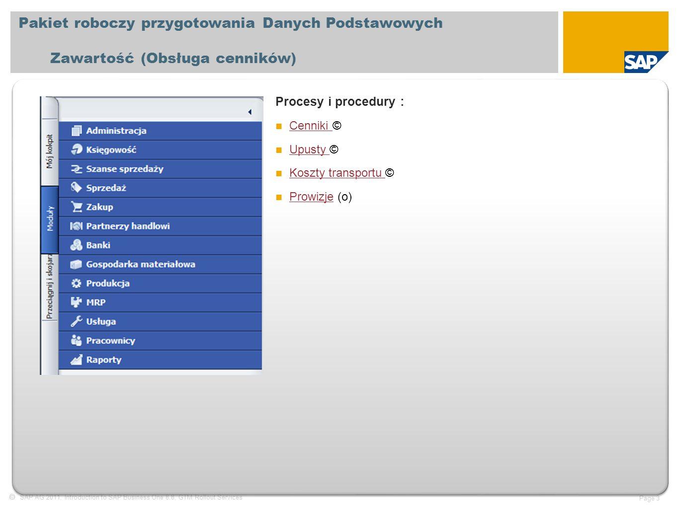  SAP AG 2011, Introduction to SAP Business One 8.8, GTM Rollout Services Page 24 Definiowanie rodzajów opakowań Procesy i procedury Ogólne: W tym oknie należy zdefiniować różne typy opakowań.