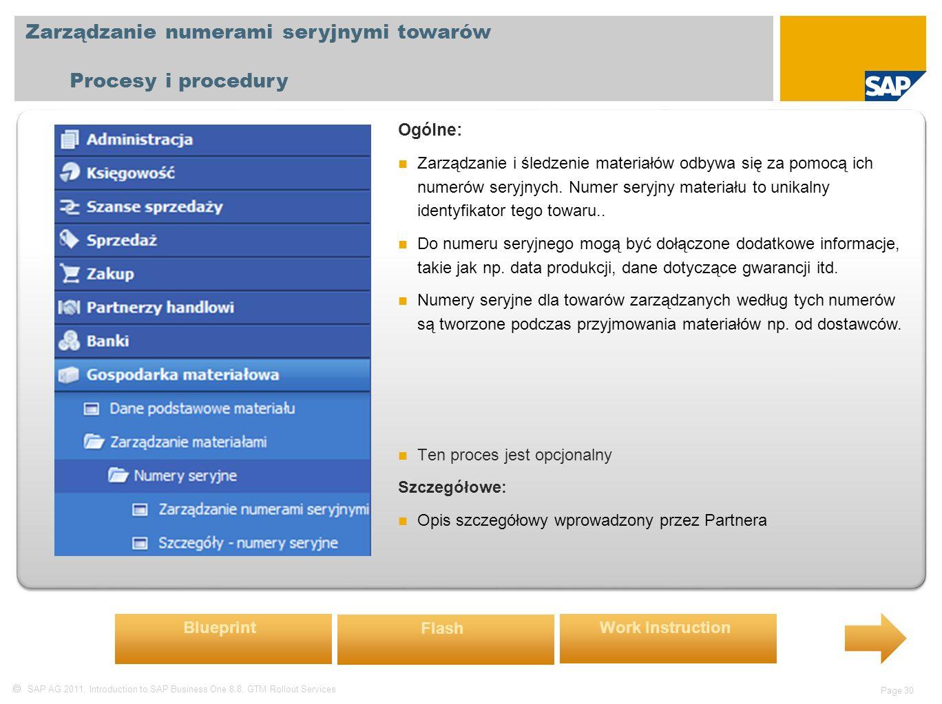  SAP AG 2011, Introduction to SAP Business One 8.8, GTM Rollout Services Page 30 Zarządzanie numerami seryjnymi towarów Procesy i procedury Ogólne: Zarządzanie i śledzenie materiałów odbywa się za pomocą ich numerów seryjnych.