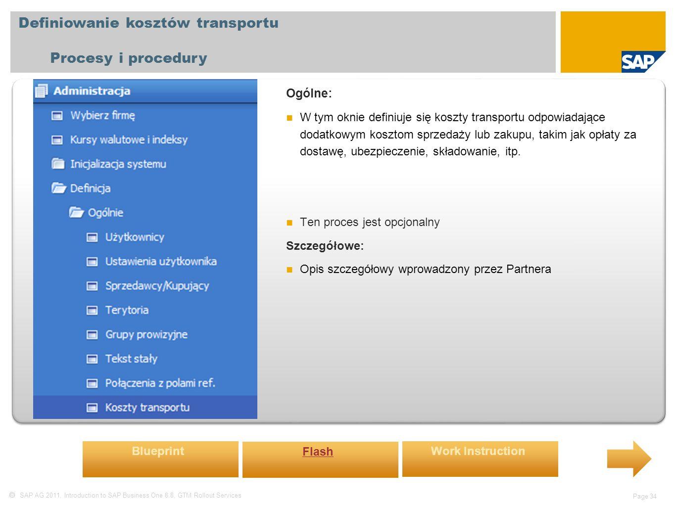  SAP AG 2011, Introduction to SAP Business One 8.8, GTM Rollout Services Page 34 Definiowanie kosztów transportu Procesy i procedury Ogólne: W tym oknie definiuje się koszty transportu odpowiadające dodatkowym kosztom sprzedaży lub zakupu, takim jak opłaty za dostawę, ubezpieczenie, składowanie, itp.