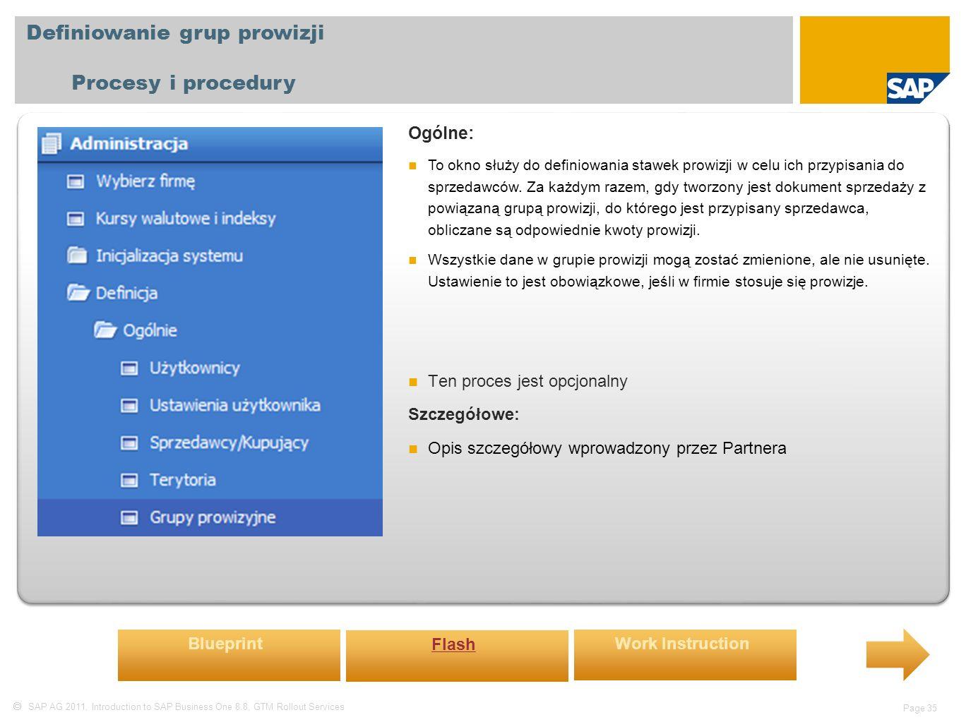  SAP AG 2011, Introduction to SAP Business One 8.8, GTM Rollout Services Page 35 Definiowanie grup prowizji Procesy i procedury Ogólne: To okno służy do definiowania stawek prowizji w celu ich przypisania do sprzedawców.