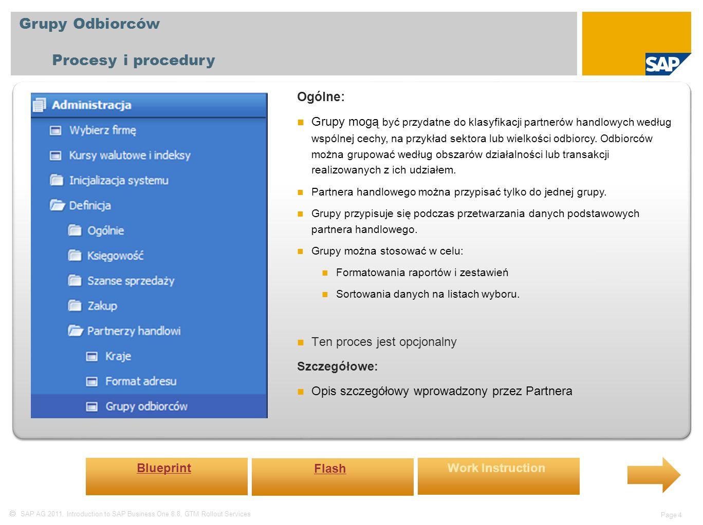  SAP AG 2011, Introduction to SAP Business One 8.8, GTM Rollout Services Page 4 Grupy Odbiorców Procesy i procedury Ogólne: Grupy mogą być przydatne do klasyfikacji partnerów handlowych według wspólnej cechy, na przykład sektora lub wielkości odbiorcy.