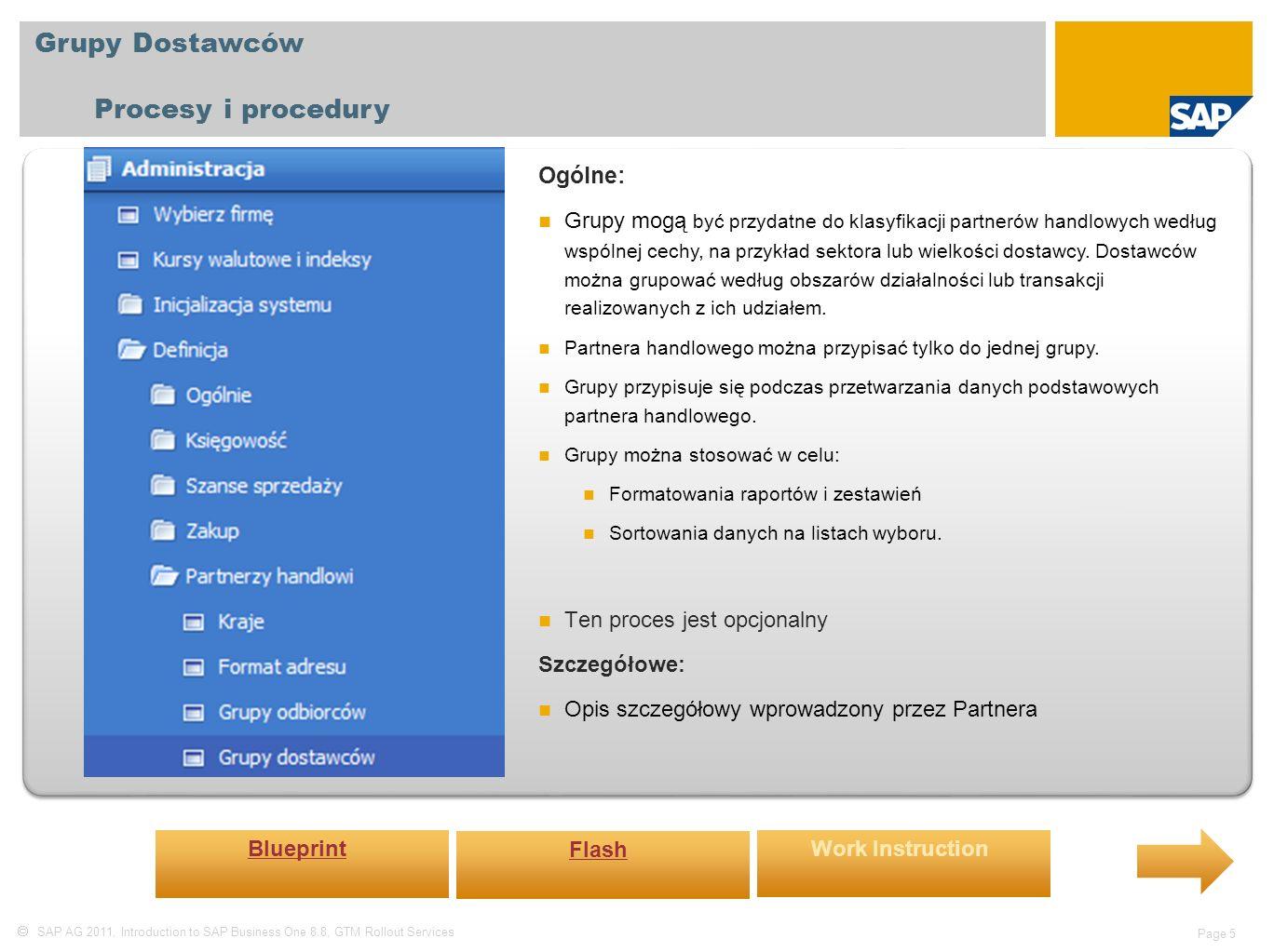  SAP AG 2011, Introduction to SAP Business One 8.8, GTM Rollout Services Page 6 Charakterystyki Partnerów Handlowych Procesy i procedury Ogólne: Partnerów handlowych można sklasyfikować, używając w tym celu charakterystyk zdefiniowanych zgodnie z wymaganiami biznesowymi.