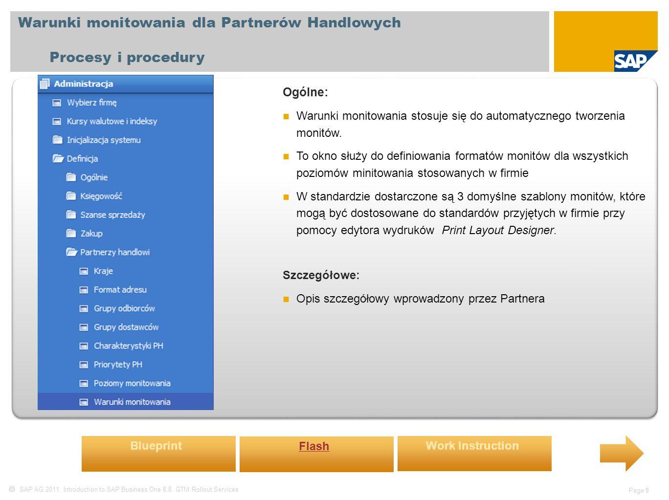  SAP AG 2011, Introduction to SAP Business One 8.8, GTM Rollout Services Page 19 Definiowanie magazynów Procesy i procedury Ogólne: W tym oknie definiuje się wszystkie informacje ogólne związane z magazynami wykorzystywanymi w firmie.