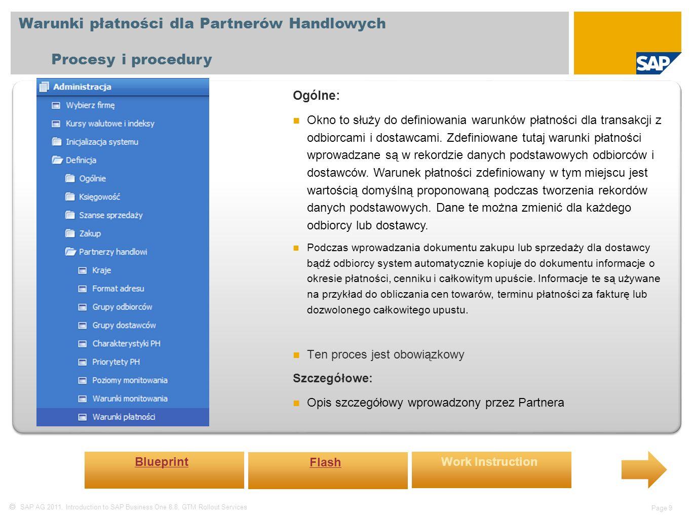  SAP AG 2011, Introduction to SAP Business One 8.8, GTM Rollout Services Page 10 Blokady płatności dla Partnerów Handlowych Procesy i procedury Ogólne: Podczas korzystania z Kreatora płatności w celu automatycznego utworzenia płatności przychodzących oraz wychodzących może zajść potrzeba wykluczenia określonego partnera handlowego z przebiegu płatności.