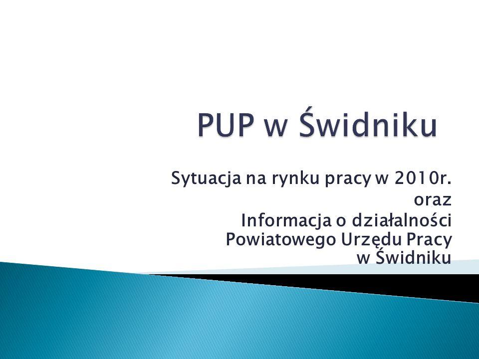 Sytuacja na rynku pracy w 2010r. oraz Informacja o działalności Powiatowego Urzędu Pracy w Świdniku