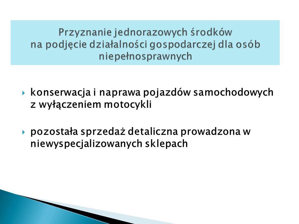  konserwacja i naprawa pojazdów samochodowych z wyłączeniem motocykli  pozostała sprzedaż detaliczna prowadzona w niewyspecjalizowanych sklepach