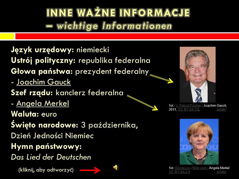Język urzędowy: niemiecki Ustrój polityczny: republika federalna Głowa państwa: prezydent federalny - Joachim Gauck Szef rządu: kanclerz federalna - Angela Merkel Waluta: euro Święto narodowe: 3 października, Dzień Jedności Niemiec Hymn państwowy: Das Lied der Deutschen (kliknij, aby odtworzyć) fot.:GlyneLow - filckr.com ; Angela Merkelfilckr.com CC BY-SA 2.0CC BY-SA 2.0 źródłoźródło fot.: J.
