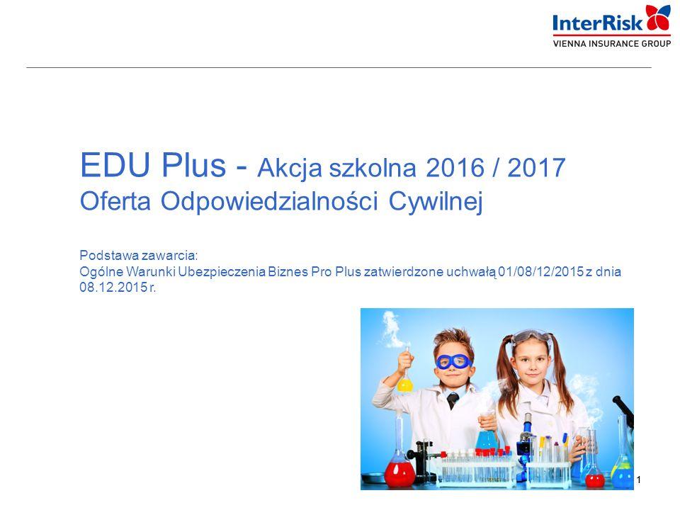 11 EDU Plus - Akcja szkolna 2016 / 2017 Oferta Odpowiedzialności Cywilnej Podstawa zawarcia: Ogólne Warunki Ubezpieczenia Biznes Pro Plus zatwierdzone uchwałą 01/08/12/2015 z dnia 08.12.2015 r.