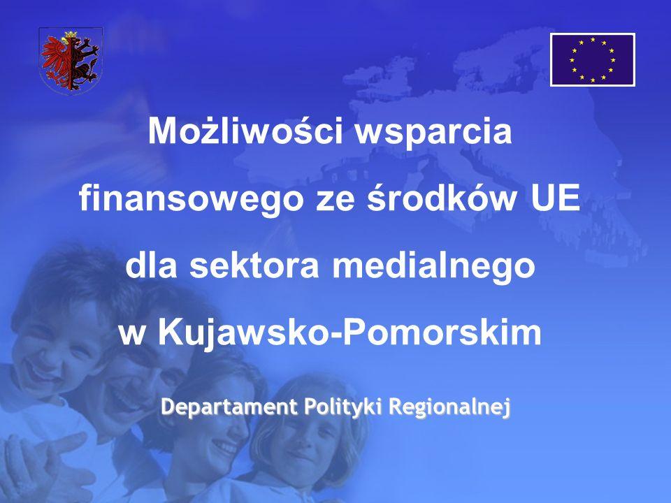 Możliwości wsparcia finansowego ze środków UE dla sektora medialnego w Kujawsko-Pomorskim Departament Polityki Regionalnej