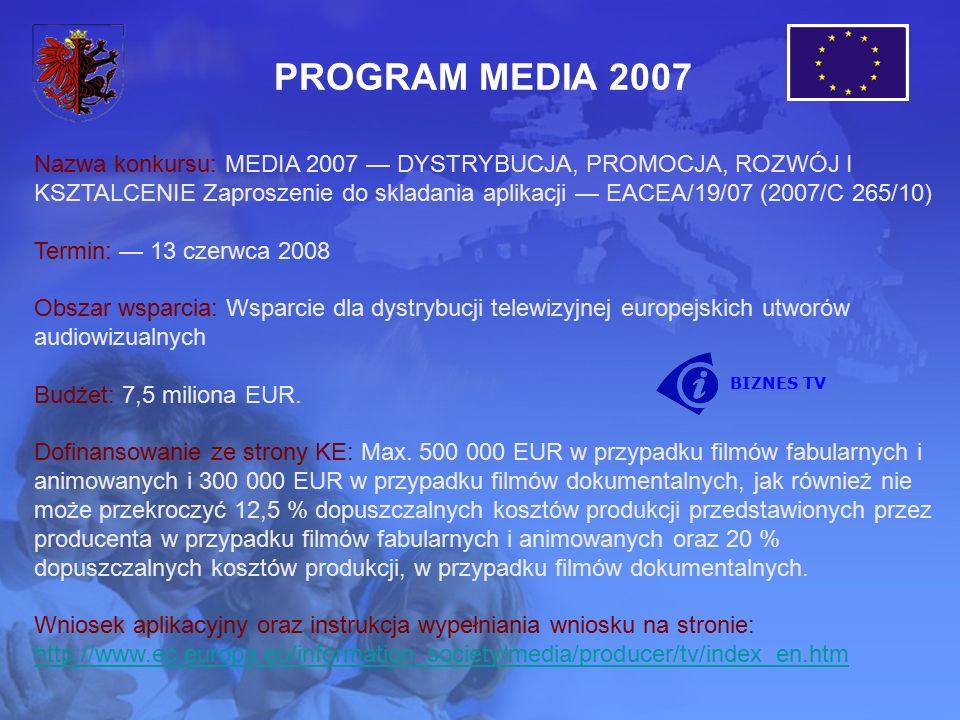 £ Nazwa konkursu: MEDIA 2007 — DYSTRYBUCJA, PROMOCJA, ROZWÓJ I KSZTALCENIE Zaproszenie do skladania aplikacji — EACEA/19/07 (2007/C 265/10) Termin: — 13 czerwca 2008 Obszar wsparcia: Wsparcie dla dystrybucji telewizyjnej europejskich utworów audiowizualnych Budżet: 7,5 miliona EUR.