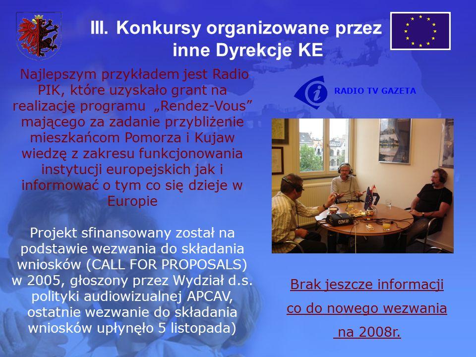 """III. Konkursy organizowane przez inne Dyrekcje KE Najlepszym przykładem jest Radio PIK, które uzyskało grant na realizację programu """"Rendez-Vous"""" mają"""