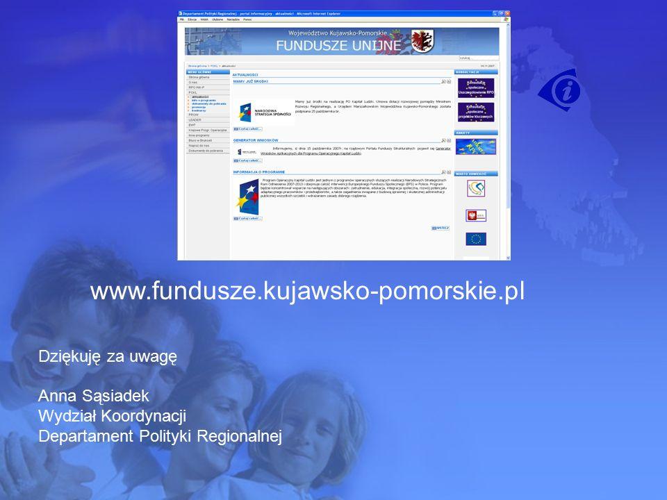www.fundusze.kujawsko-pomorskie.pl Dziękuję za uwagę Anna Sąsiadek Wydział Koordynacji Departament Polityki Regionalnej
