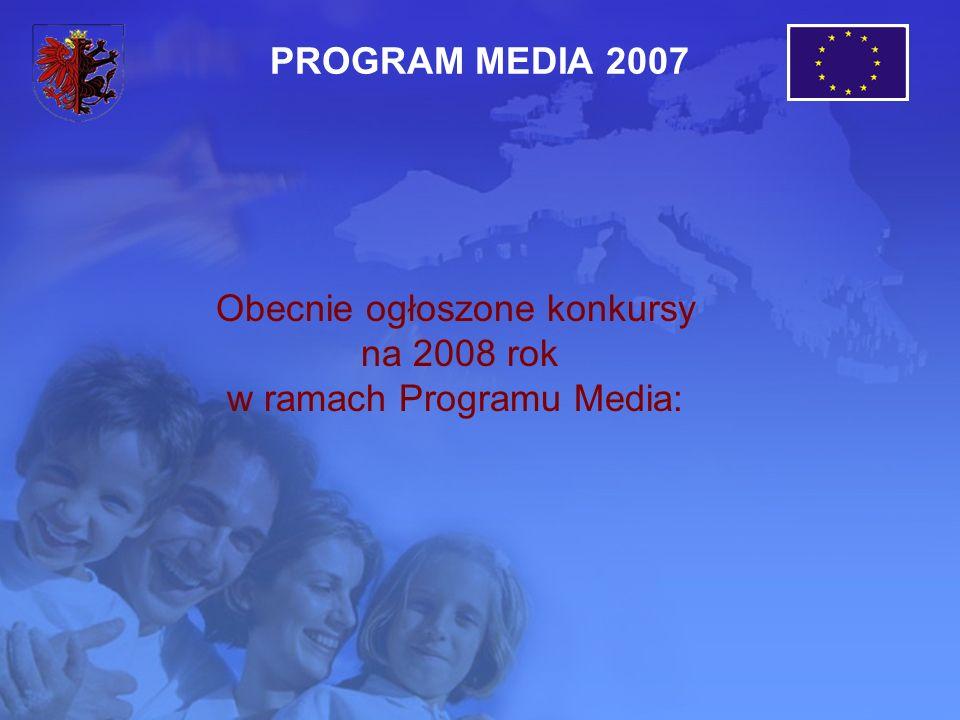 Obecnie ogłoszone konkursy na 2008 rok w ramach Programu Media: PROGRAM MEDIA 2007