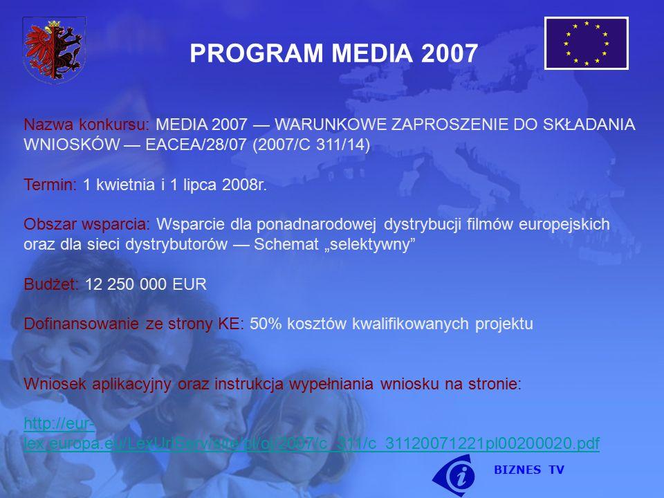 PROGRAM MEDIA 2007 Nazwa konkursu: MEDIA 2007 — WARUNKOWE ZAPROSZENIE DO SKŁADANIA WNIOSKÓW — EACEA/28/07 (2007/C 311/14) Termin: 1 kwietnia i 1 lipca 2008r.
