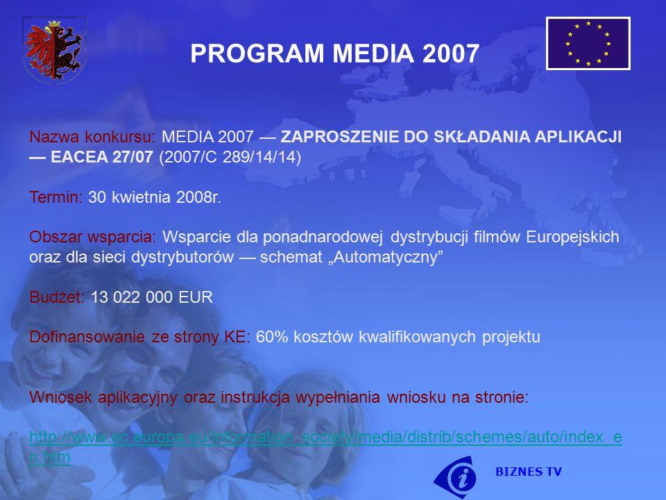 PROGRAM MEDIA 2007 Nazwa konkursu: MEDIA 2007 — ZAPROSZENIE DO SKŁADANIA APLIKACJI — EACEA 27/07 (2007/C 289/14/14) Termin: 30 kwietnia 2008r. Obszar