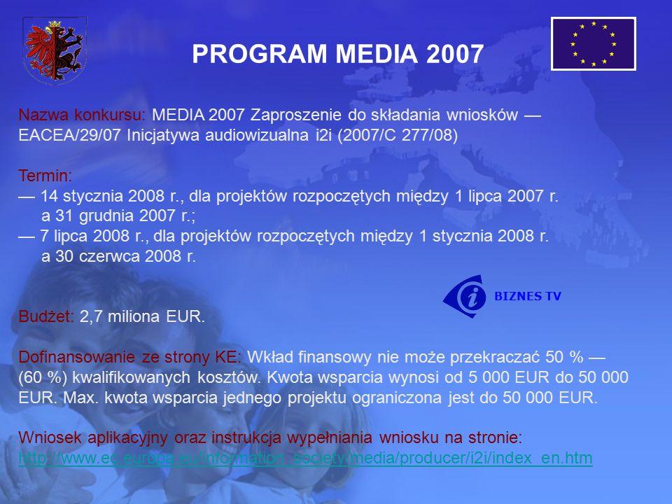 PROGRAM MEDIA 2007 Nazwa konkursu: MEDIA 2007 Zaproszenie do składania wniosków — EACEA/29/07 Inicjatywa audiowizualna i2i (2007/C 277/08) Termin: — 14 stycznia 2008 r., dla projektów rozpoczętych między 1 lipca 2007 r.
