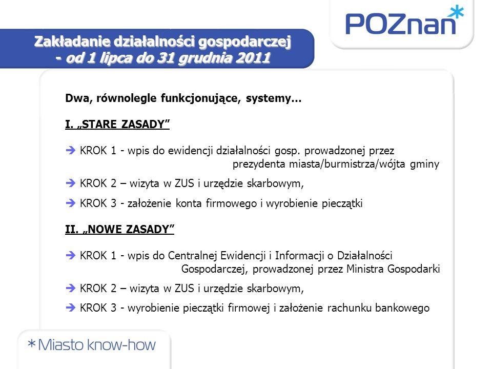 """Zakładanie działalności gospodarczej - od 1 lipca do 31 grudnia 2011 Dwa, równolegle funkcjonujące, systemy… I. """"STARE ZASADY""""  KROK 1 - wpis do ewid"""