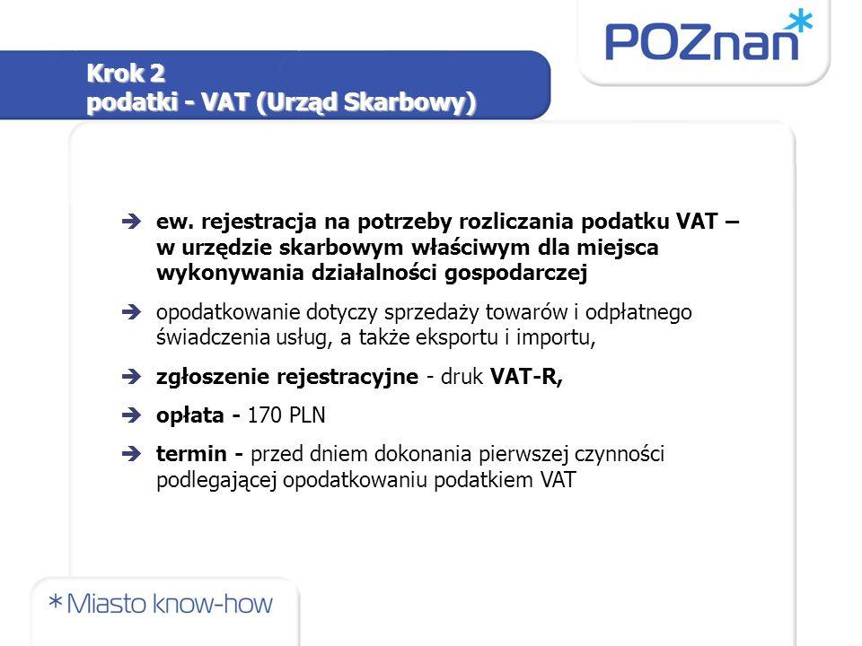 èew. rejestracja na potrzeby rozliczania podatku VAT – w urzędzie skarbowym właściwym dla miejsca wykonywania działalności gospodarczej èopodatkowanie
