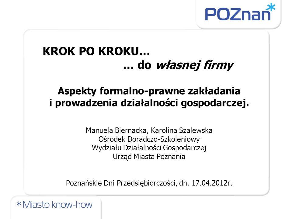 KROK PO KROKU… … do własnej firmy Aspekty formalno-prawne zakładania i prowadzenia działalności gospodarczej.
