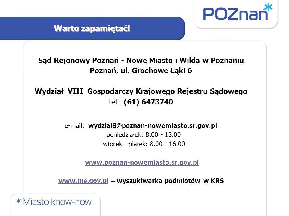 Sąd Rejonowy Poznań - Nowe Miasto i Wilda w Poznaniu Poznań, ul. Grochowe Łąki 6 Wydział VIII Gospodarczy Krajowego Rejestru Sądowego tel.: (61) 64737