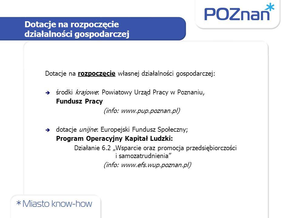 Dotacje na rozpoczęcie działalności gospodarczej Dotacje na rozpoczęcie własnej działalności gospodarczej:  środki krajowe: Powiatowy Urząd Pracy w P