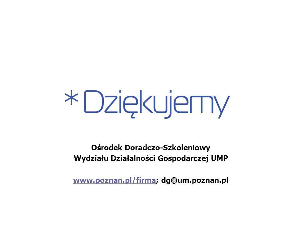 Ośrodek Doradczo-Szkoleniowy Wydziału Działalności Gospodarczej UMP www.poznan.pl/firmawww.poznan.pl/firma; dg@um.poznan.pl