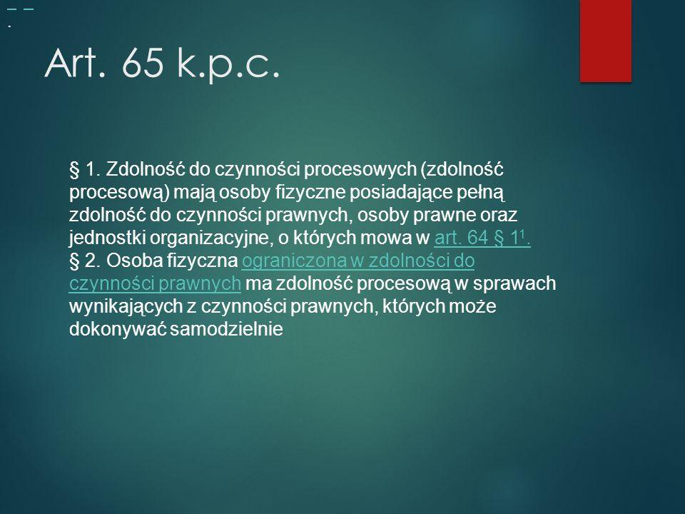 Art.65 k.p.c. § 1.