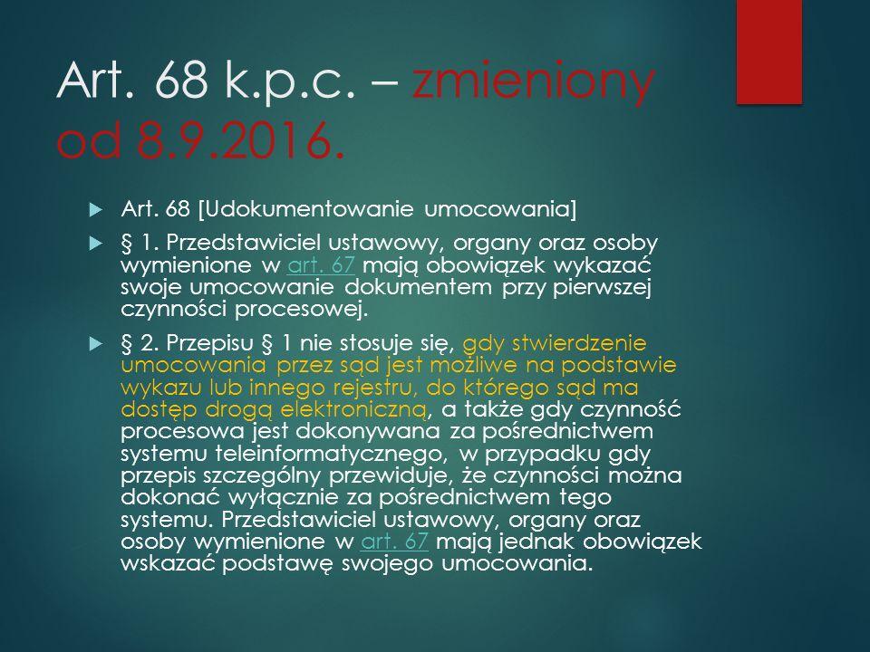 Art.68 k.p.c. – zmieniony od 8.9.2016.  Art. 68 [Udokumentowanie umocowania]  § 1.