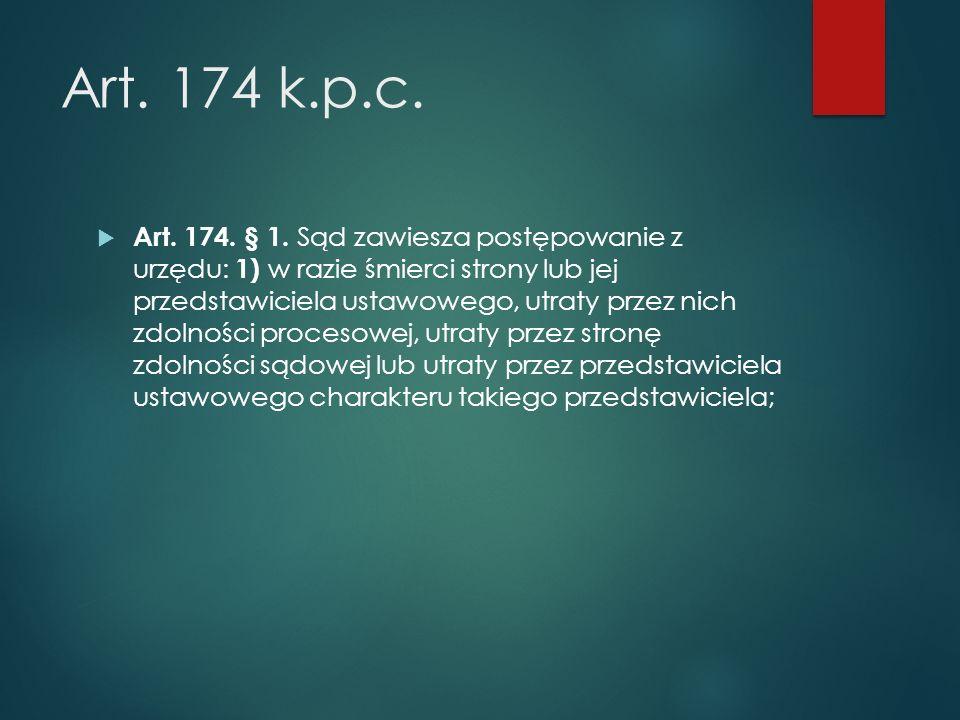 Art.174 k.p.c.  Art. 174. § 1.