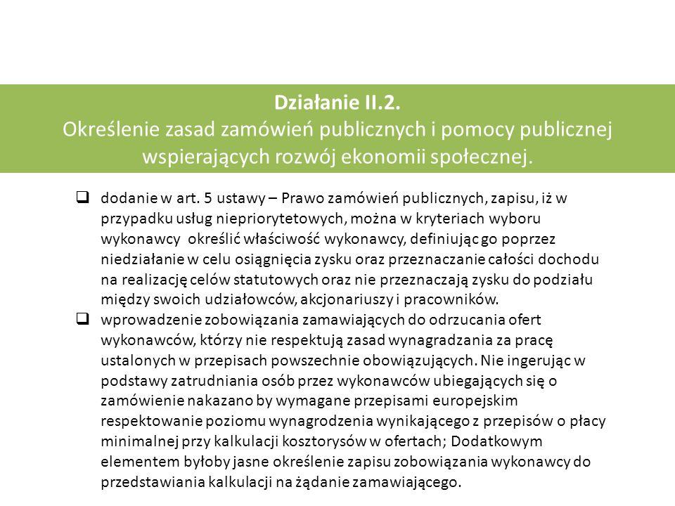 Działanie II.2. Określenie zasad zamówień publicznych i pomocy publicznej wspierających rozwój ekonomii społecznej.  dodanie w art. 5 ustawy – Prawo