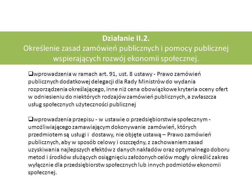 Działanie II.2. Określenie zasad zamówień publicznych i pomocy publicznej wspierających rozwój ekonomii społecznej.  wprowadzenia w ramach art. 91, u