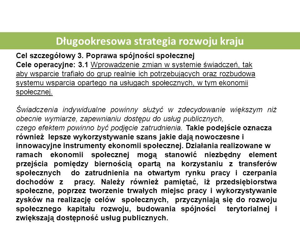 Długookresowa strategia rozwoju kraju Cel szczegółowy 3. Poprawa spójności społecznej Cele operacyjne: 3.1 Wprowadzenie zmian w systemie świadczeń, ta
