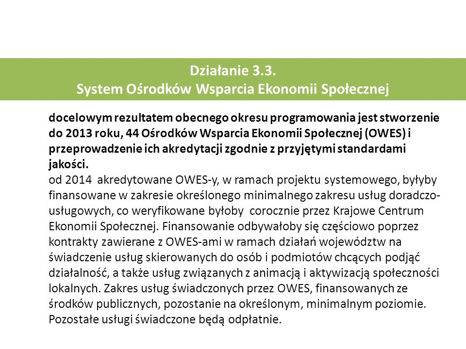 Działanie 3.3. System Ośrodków Wsparcia Ekonomii Społecznej docelowym rezultatem obecnego okresu programowania jest stworzenie do 2013 roku, 44 Ośrodk