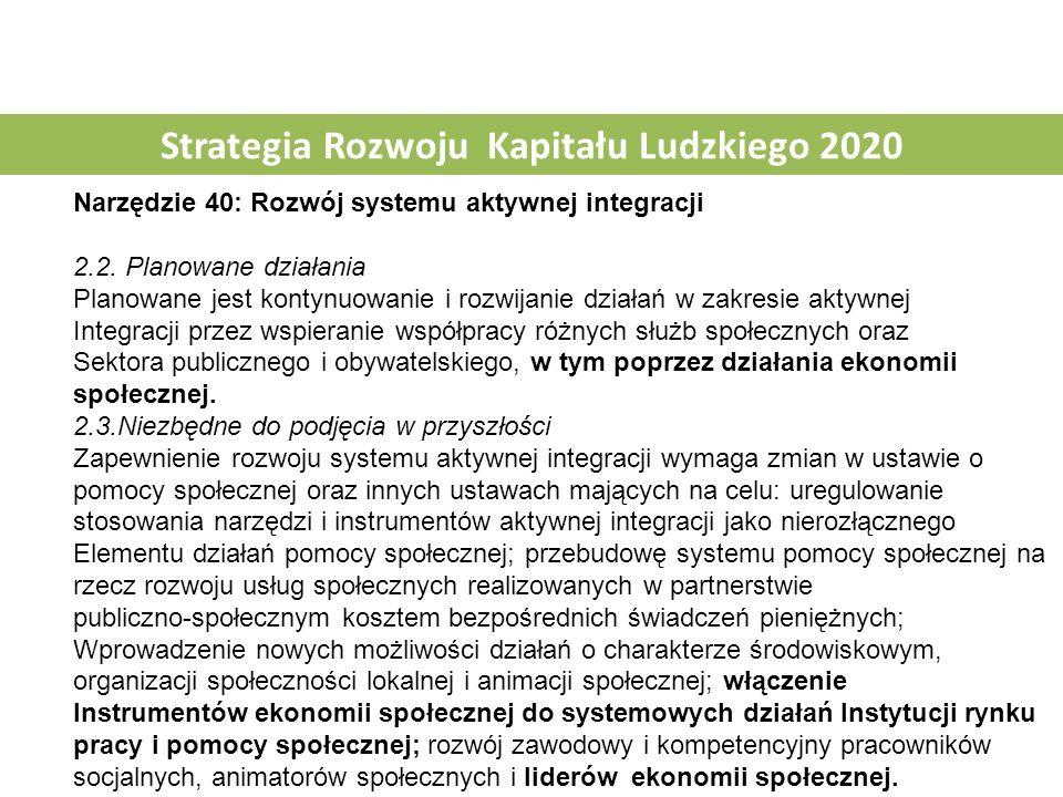 Strategia Rozwoju Kapitału Ludzkiego 2020 Narzędzie 40: Rozwój systemu aktywnej integracji 2.2. Planowane działania Planowane jest kontynuowanie i roz
