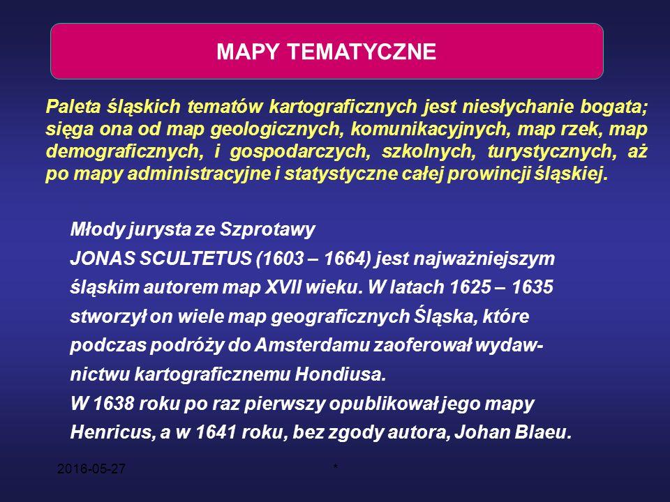2016-05-27* MAPY TEMATYCZNE Paleta śląskich tematów kartograficznych jest niesłychanie bogata; sięga ona od map geologicznych, komunikacyjnych, map rzek, map demograficznych, i gospodarczych, szkolnych, turystycznych, aż po mapy administracyjne i statystyczne całej prowincji śląskiej.