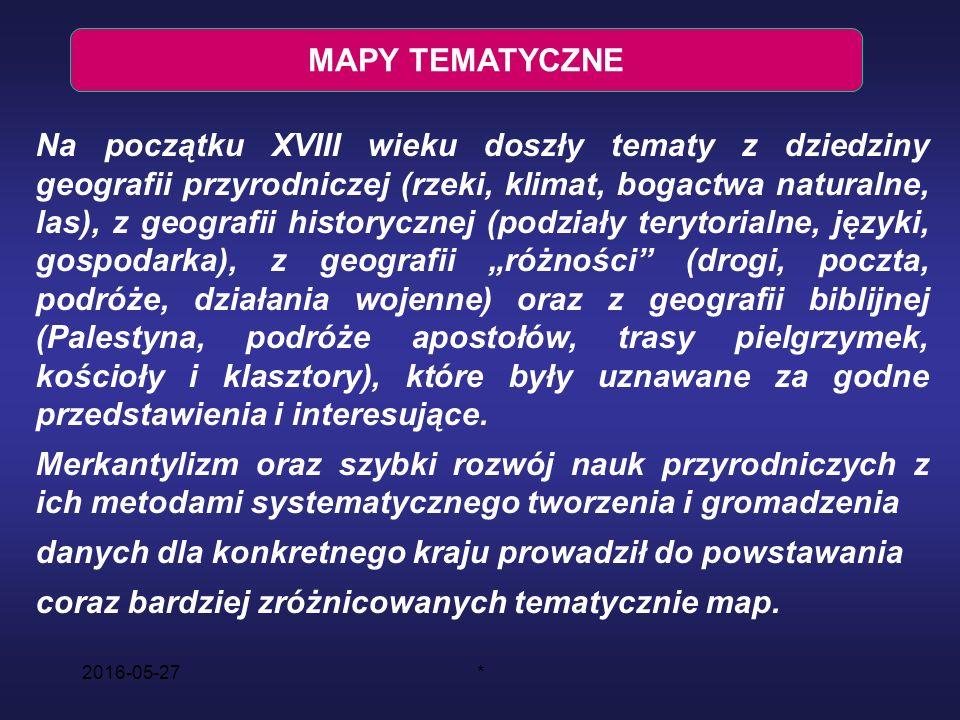 2016-05-27* MAPY TEMATYCZNE Na początku XVIII wieku doszły tematy z dziedziny geografii przyrodniczej (rzeki, klimat, bogactwa naturalne, las), z geog