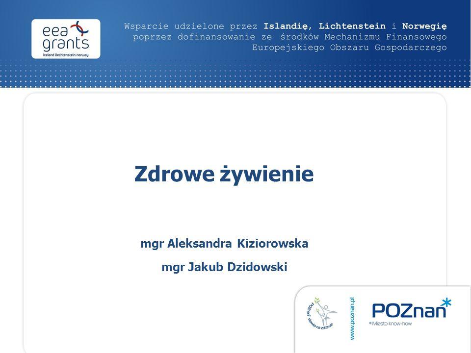 Zdrowe żywienie mgr Aleksandra Kiziorowska mgr Jakub Dzidowski