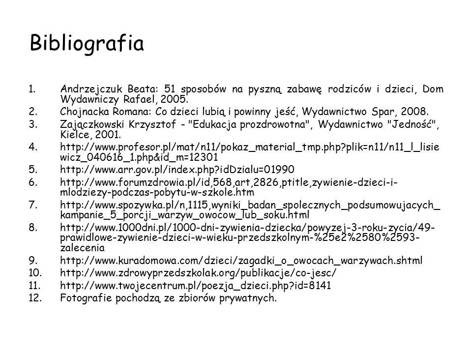 Bibliografia 1.Andrzejczuk Beata: 51 sposobów na pyszną zabawę rodziców i dzieci, Dom Wydawniczy Rafael, 2005.