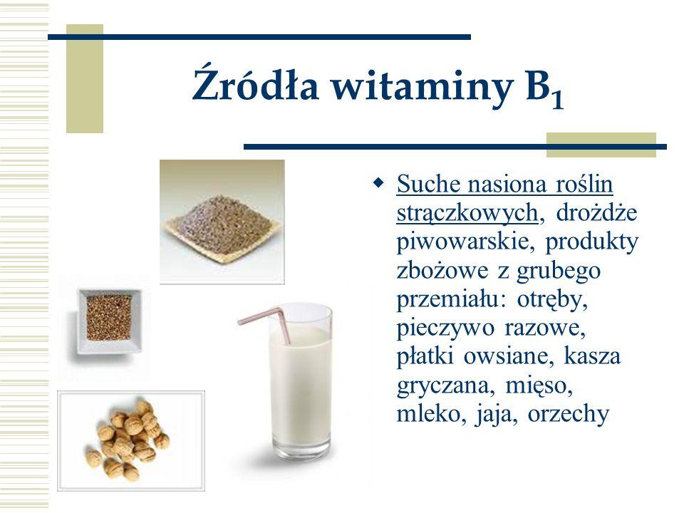 Źródła witaminy B 1  Suche nasiona roślin strączkowych, drożdże piwowarskie, produkty zbożowe z grubego przemiału: otręby, pieczywo razowe, płatki ow
