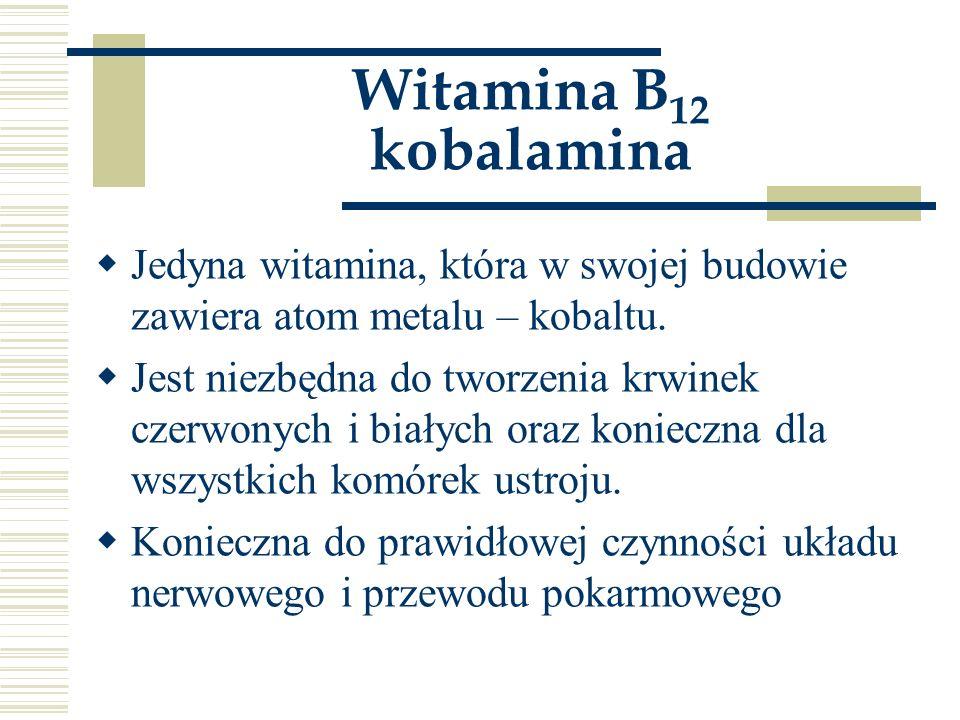 Witamina B 12 kobalamina  Jedyna witamina, która w swojej budowie zawiera atom metalu – kobaltu.  Jest niezbędna do tworzenia krwinek czerwonych i b