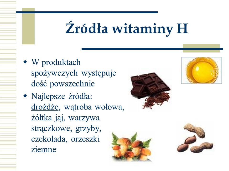 Źródła witaminy H  W produktach spożywczych występuje dość powszechnie  Najlepsze źródła: drożdże, wątroba wołowa, żółtka jaj, warzywa strączkowe, g